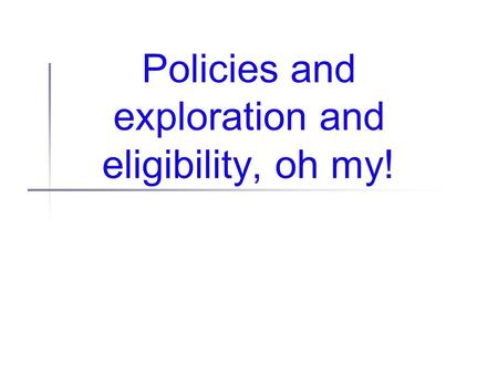 Policies and exploration and eligibility, oh my!.
