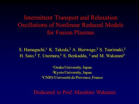 Intermittent Transport and Relaxation Oscillations of Nonlinear Reduced Models for Fusion Plasmas S. Hamaguchi, 1 K. Takeda, 2 A. Bierwage, 2 S. Tsurimaki,