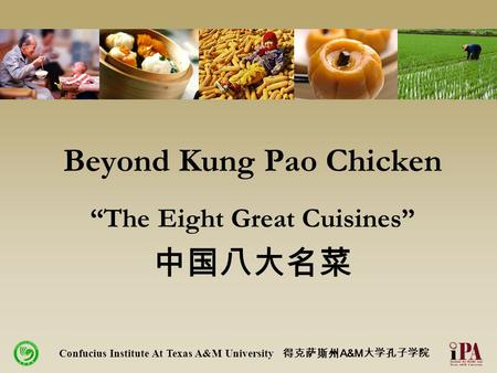 "Beyond Kung Pao Chicken ""The Eight Great Cuisines"" 中国八大名菜 Confucius Institute At Texas A&M University 得克萨斯州 A&M 大学孔子学院."