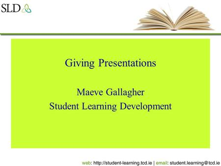 Giving Presentations Maeve Gallagher Student Learning Development.