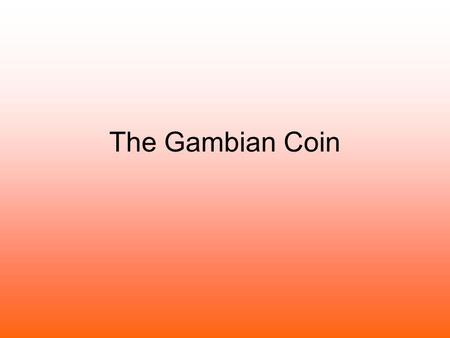 The Gambian Coin. Hello how are you, we hope you are well. We have some exciting news and we are going to tell you all about it on this powerpoint. Can.