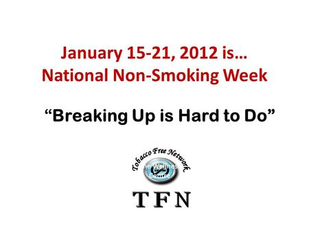 "January 15-21, 2012 is… National Non-Smoking Week ""Breaking Up is Hard to Do"" The Wellness Centre."