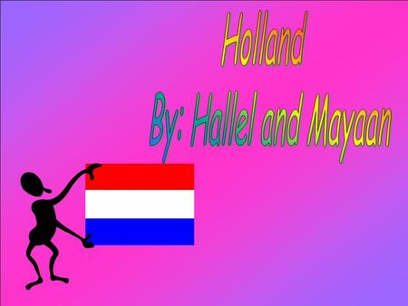 Country : Holland Capital City : Amsterdam Continent : Europe Language : Dutch Coin : Gilden Area : 41,684 km. Population :15,649,729.