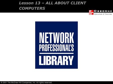 Lesson 13 – ALL ABOUT CLIENT COMPUTERS. Choosing desktop computers Understanding Network workstation requirements OVERVIEW.