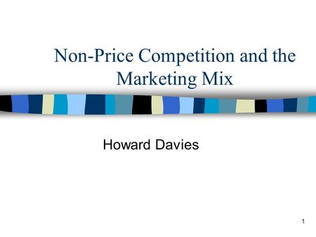 1 Non-Price Competition and the Marketing Mix Howard Davies.