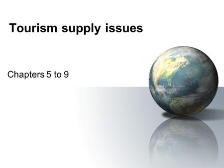 <strong>Tourism</strong> supply issues Chapters 5 to 9.