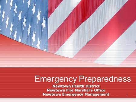 1 Emergency Preparedness Newtown Health District Newtown Fire Marshal's Office Newtown Emergency Management.