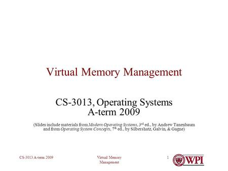 Virtual Memory Management CS-3013 A-term 20091 Virtual Memory Management CS-3013, Operating Systems A-term 2009 (Slides include materials from Modern Operating.