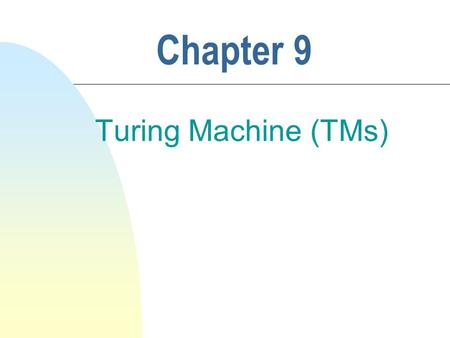 Chapter 9 Turing Machine (TMs). 2 Turing Machines n Accepts the languages that can be generated by unrestricted (phrase-structured) grammars n No computational.