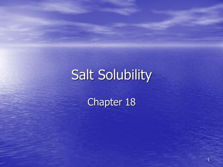 1 Salt Solubility Chapter 18. 2 Solubility product constant K sp K sp Unitless Unitless CaF 2(s)  Ca 2+ (aq) + 2F - (aq) CaF 2(s)  Ca 2+ (aq) + 2F -