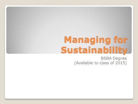 Managing for Sustainability BSBA Degree (Available to class of 2015)