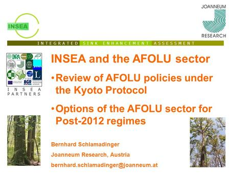 I N T E G R A T E D S I N K E N H A N C E M E N T A S S E S S M E N T INSEA PARTNERS INSEA and the AFOLU sector Review of AFOLU policies under the Kyoto.