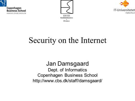 Security on the Internet Jan Damsgaard Dept. of Informatics Copenhagen Business School