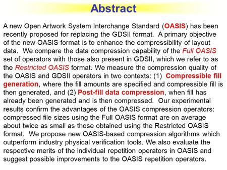 Abstract A new Open Artwork System Interchange Standard (OASIS) has been recently proposed for replacing the GDSII format. A primary objective of the new.