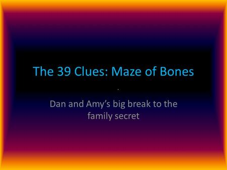 The 39 Clues: Maze of Bones Dan and Amy's big break to the family secret.