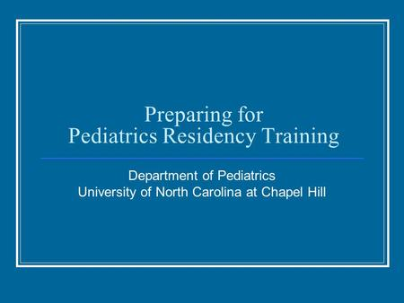 Preparing for Pediatrics Residency Training Department of Pediatrics University of North Carolina at Chapel Hill.