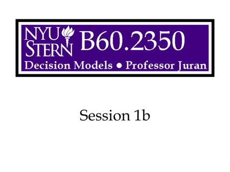 Session 1b. Decision Models -- Prof. Juran2 Overview Spreadsheet Conventions Copying, Pasting, Reporting Introduction to Solver.