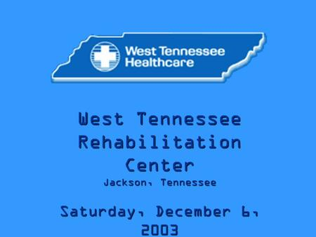 West Tennessee Rehabilitation Center Jackson, Tennessee Saturday, December 6, 2003.