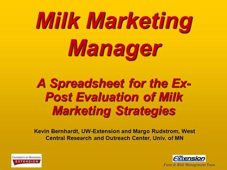 Farm & Risk Management Team Milk Marketing Manager A Spreadsheet for the Ex- Post Evaluation of Milk Marketing Strategies Kevin Bernhardt, UW-Extension.
