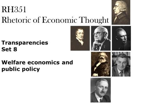 RH351 Rhetoric of Economic Thought Transparencies Set 8 Welfare economics and public policy.