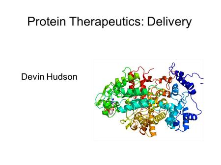Protein Therapeutics: Delivery Devin Hudson. Delivery Methods Intravenously Subcutaneously Suppository Intranasally Orally * Transinfection *