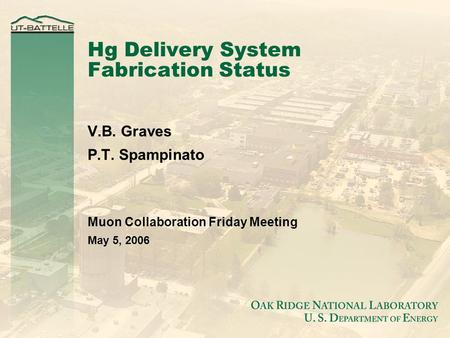 Hg Delivery System Fabrication Status V.B. Graves P.T. Spampinato Muon Collaboration Friday Meeting May 5, 2006.