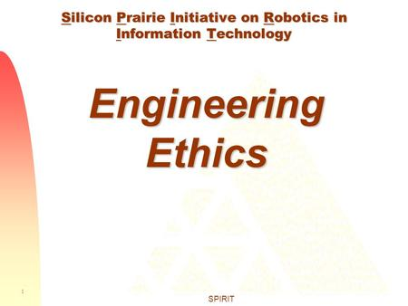 1 SPIRIT Silicon Prairie Initiative on Robotics in Information Technology Engineering Ethics.