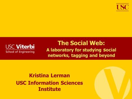 The Social Web: A laboratory for studying s ocial networks, tagging and beyond Kristina Lerman USC Information Sciences Institute.