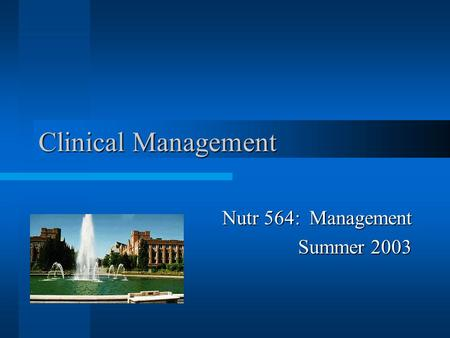 Clinical Management Nutr 564: Management Summer 2003.