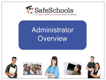 Administrator Overview. 1.As you may already know, our district recently purchased a subscription to SafeSchools, the leading safety training and compliance.