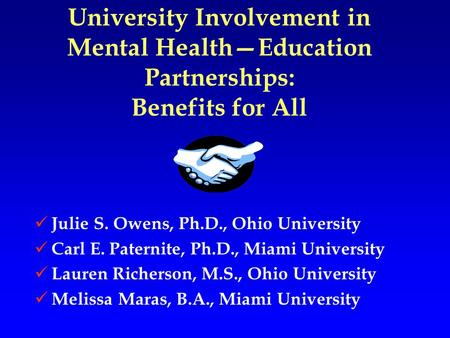 University Involvement in Mental Health—Education Partnerships: Benefits for All Julie S. Owens, Ph.D., Ohio University Carl E. Paternite, Ph.D., Miami.