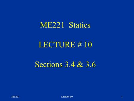 ME221Lecture 101 ME221 Statics LECTURE # 10 Sections 3.4 & 3.6.