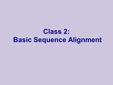 Class 2: Basic Sequence Alignment
