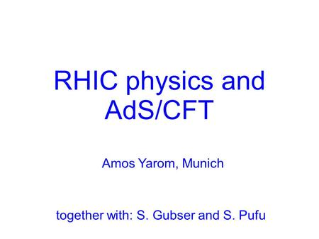 RHIC physics and AdS/CFT Amos Yarom, Munich TexPoint fonts used in EMF. Read the TexPoint manual before you delete this box.: AAAA A A A A A A A together.