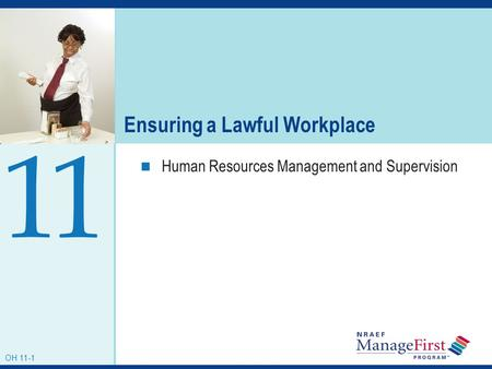 OH 10-1 Ensuring a Lawful Workplace Human Resources Management and Supervision 1 OH 11-1 1.