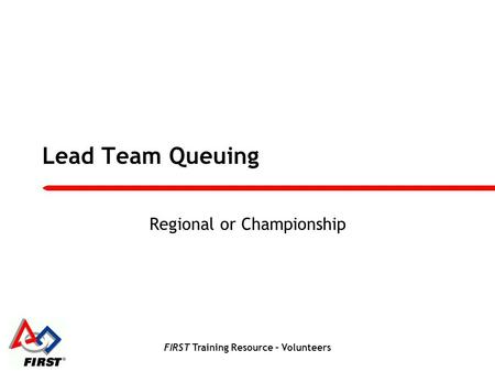 FIRST Training Resource – Volunteers Lead Team Queuing Regional or Championship.