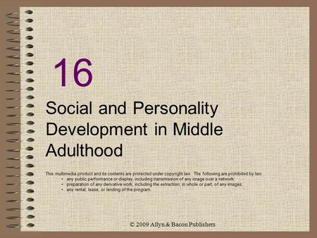 © 2009 Allyn & Bacon Publishers 16 Social and Personality Development in Middle Adulthood This multimedia product and its contents are protected under.