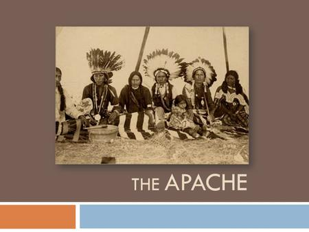 THE APACHE. Their origin  Apache means 'enemy' in Zuni language (Nde)  Natives of Southwest deserts ( New Mexico, Arizona, Texas)  The 'Plain Apache'