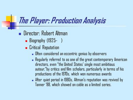 The Player: Production Analysis Director: Robert Altman Biography (1925- ) Critical Reputation Often considered an eccentric genius by observers Regularly.