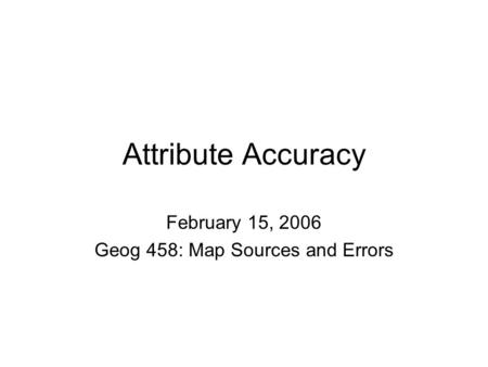 February 15, 2006 Geog 458: Map Sources and Errors