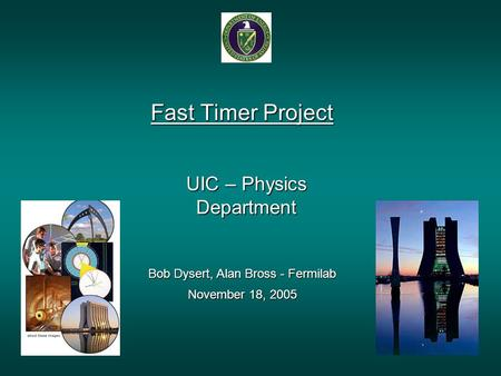 UIC – Physics Department Fast Timer Project Bob Dysert, Alan Bross - Fermilab November 18, 2005.