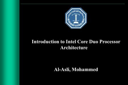 Introduction to Intel Core Duo Processor Architecture Al-Asli, Mohammed.