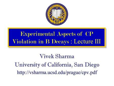 Experimental Aspects of CP Violation in B Decays : Lecture III Vivek Sharma University of California, San Diego