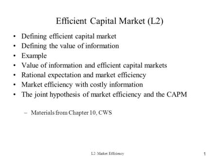 L2: Market Efficiency 1 Efficient Capital Market (L2) Defining efficient capital market Defining the value of information Example Value of information.