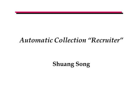 "Automatic Collection ""Recruiter"" Shuang Song. Project Goal Given a collection, automatically suggest other items to add to the collection  Design a process."