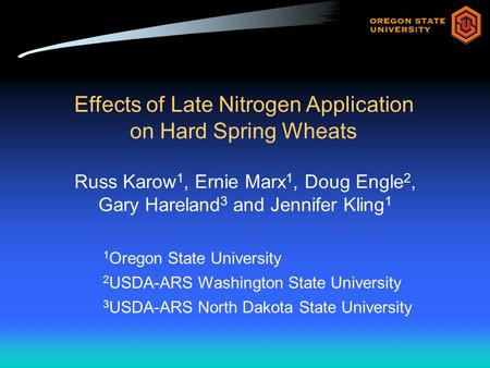 Effects of Late Nitrogen Application on Hard Spring Wheats Russ Karow 1, Ernie Marx 1, Doug Engle 2, Gary Hareland 3 and Jennifer Kling 1 1 Oregon State.