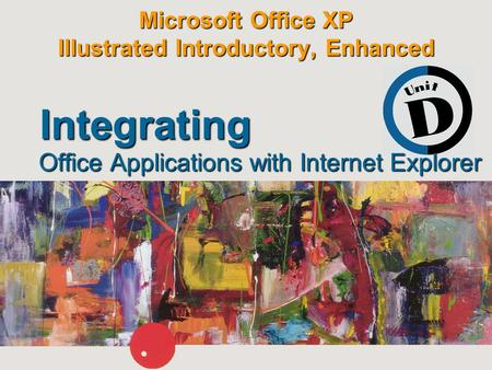 Microsoft Office XP Illustrated Introductory, Enhanced Office Applications with Internet Explorer Integrating.