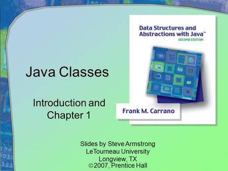 Java Classes Introduction and Chapter 1 Slides by Steve Armstrong LeTourneau University Longview, TX  2007,  Prentice Hall.