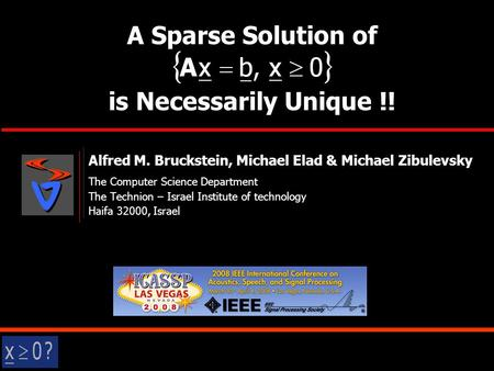 A Sparse Solution of is Necessarily Unique !! Alfred M. Bruckstein, Michael Elad & Michael Zibulevsky The Computer Science Department The Technion – Israel.