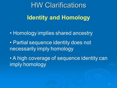 1 HW Clarifications Homology implies shared ancestry Partial sequence identity does not necessarily imply homology A high coverage of sequence identity.
